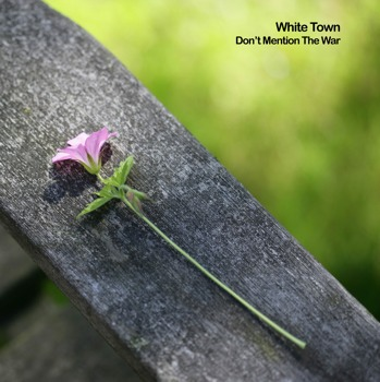 White Town - Don't Mention The War